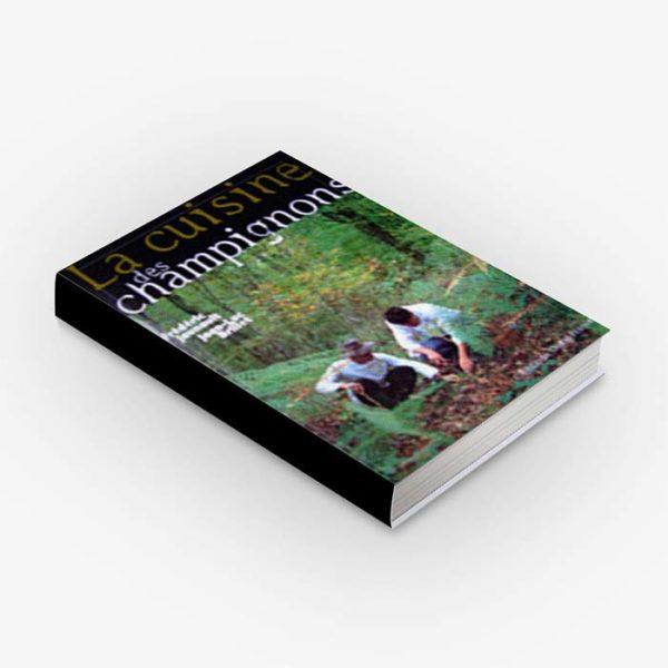 Édition La cuisine des champignons - Frederic Jaunault MOF Primeur Fruits Legumes