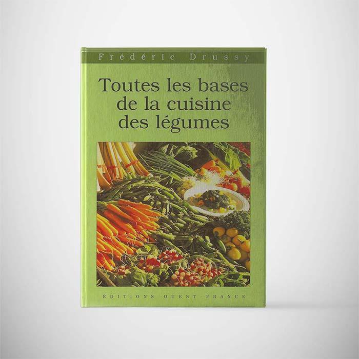 Édition Toutes les bases de la cuisine des légumes - Frederic Jaunault MOF Primeur Fruits Legumes