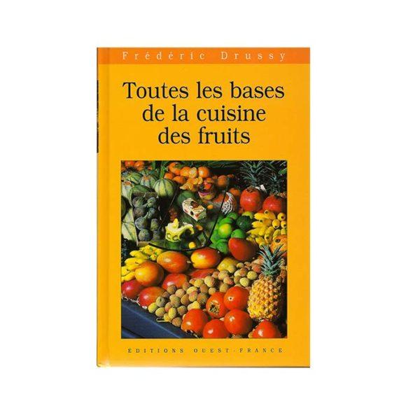Édition Toutes les bases de la cuisine des fruits - Frederic Jaunault MOF Primeur Fruits Legumes