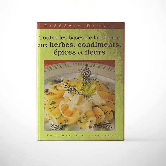 Édition Toutes les bases de la cuisine aux herbes, condiments, épices et fleurs - Frederic Jaunault MOF Primeur Fruits Legumes