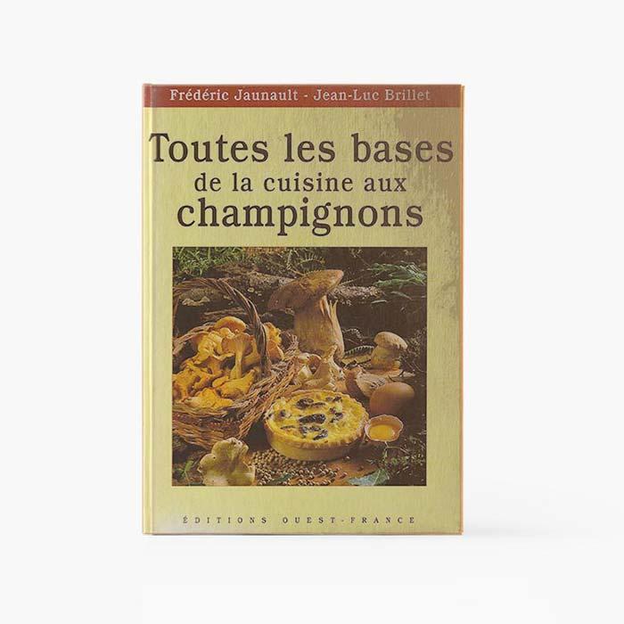 Édition Toutes les bases de la cuisine aux champignons - Frederic Jaunault MOF Primeur Fruits Legumes